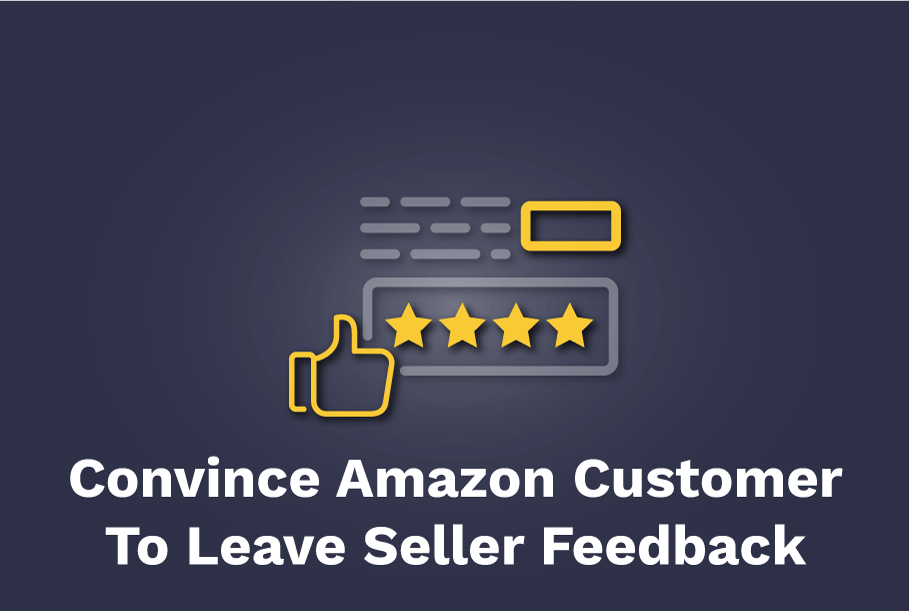 Convince-Amazon-Customer-To-Leave-Seller-Feedback