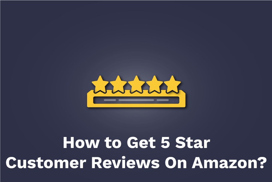 Learn-How-You-Can-Get-5-Star-Customer-Reviews-On-Amazon