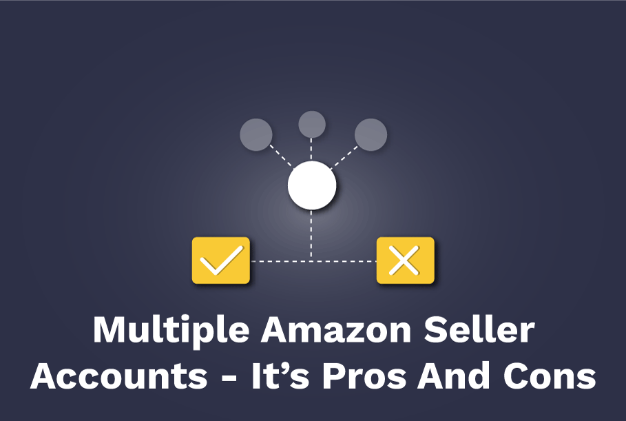 Multiple Amazon Seller Accounts: Exploring its pros and cons