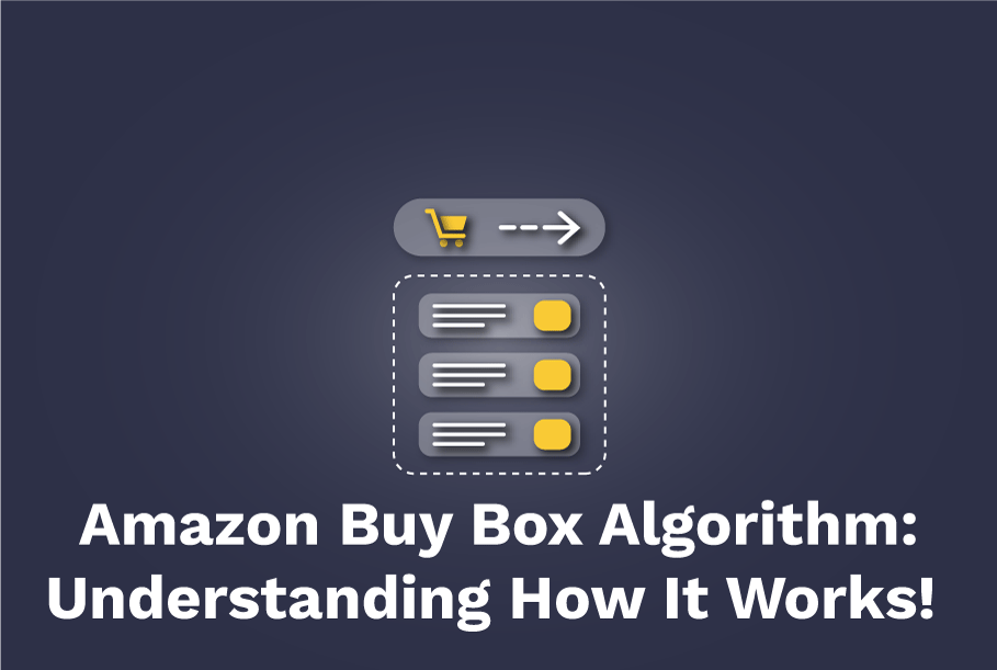 Amazon Buy Box Algorithm: Understanding how it works in order to leverage it