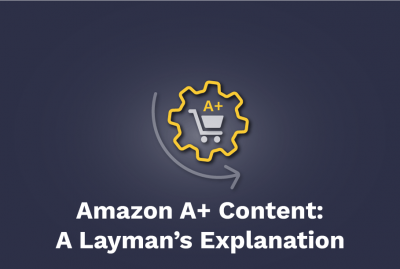 Amazon A+ Content: A layman's explanation as to what it is, what is does, and how to leverage it